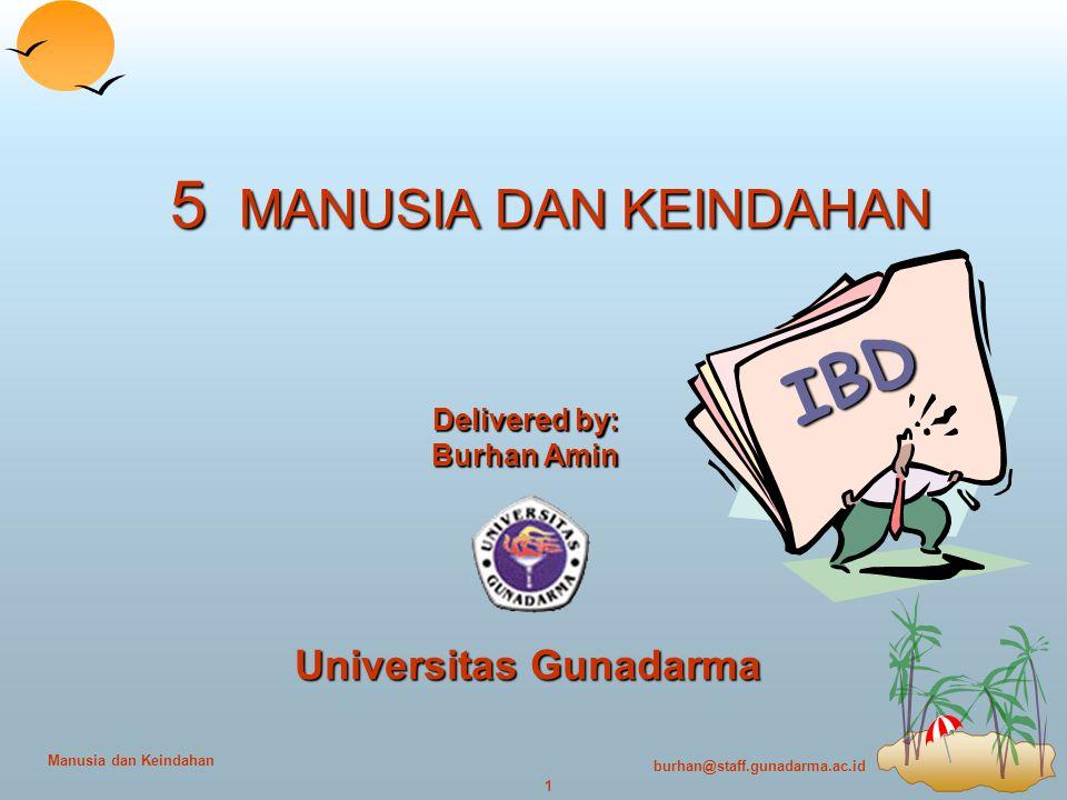 burhan@staff.gunadarma.ac.id 1 Manusia dan Keindahan IBD 5 MANUSIA DAN KEINDAHAN Delivered by: Burhan Amin Universitas Gunadarma
