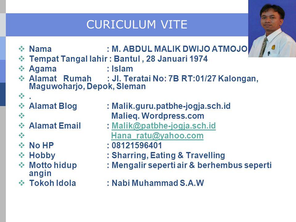 CURICULUM VITE  Nama: M. ABDUL MALIK DWIJO ATMOJO  Tempat Tangal lahir : Bantul, 28 Januari 1974  Agama : Islam  Alamat Rumah : Jl. Teratai No: 7B