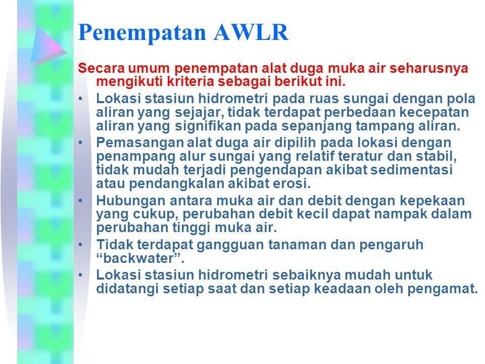 Penempatan AWLR Secara umum penempatan alat duga muka air seharusnya mengikuti kriteria sebagai berikut ini. Lokasi stasiun hidrometri pada ruas sunga