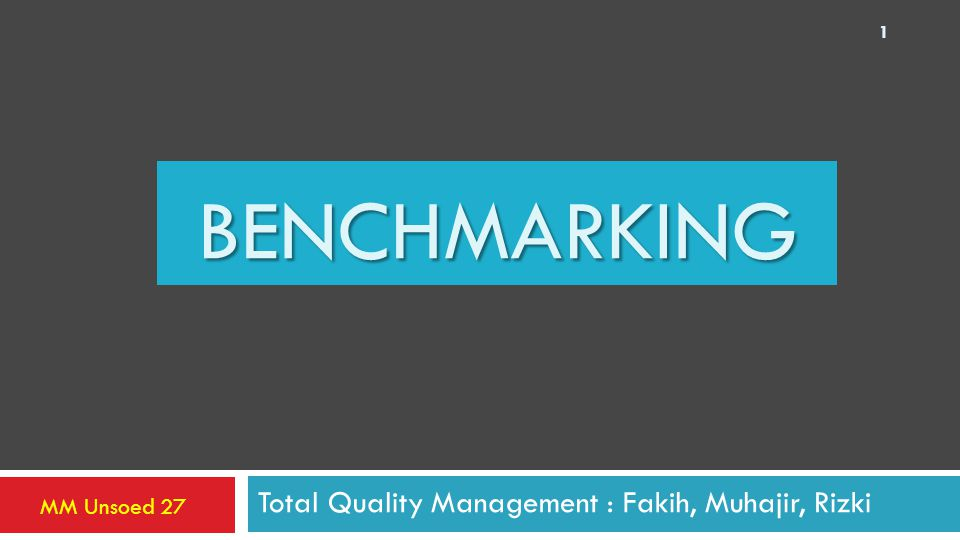 BENCHMARKING Total Quality Management : Fakih, Muhajir, Rizki MM Unsoed 27 1