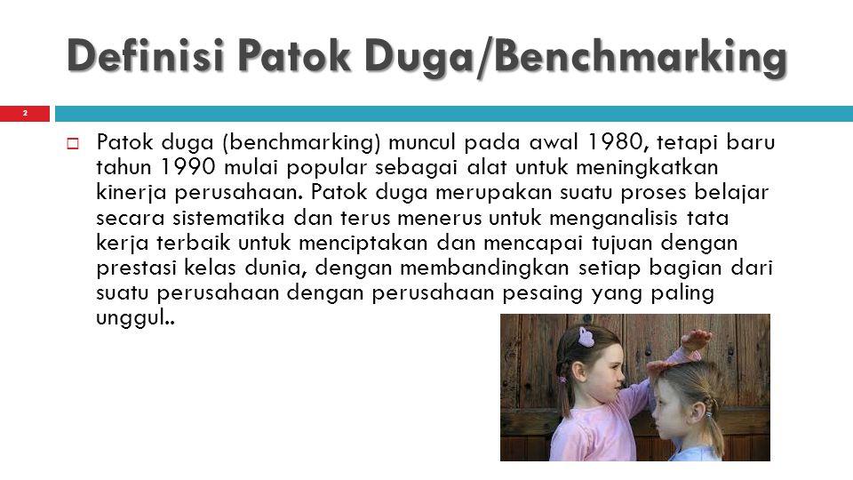 Definisi Patok Duga/Benchmarking  Patok duga (benchmarking) muncul pada awal 1980, tetapi baru tahun 1990 mulai popular sebagai alat untuk meningkatk