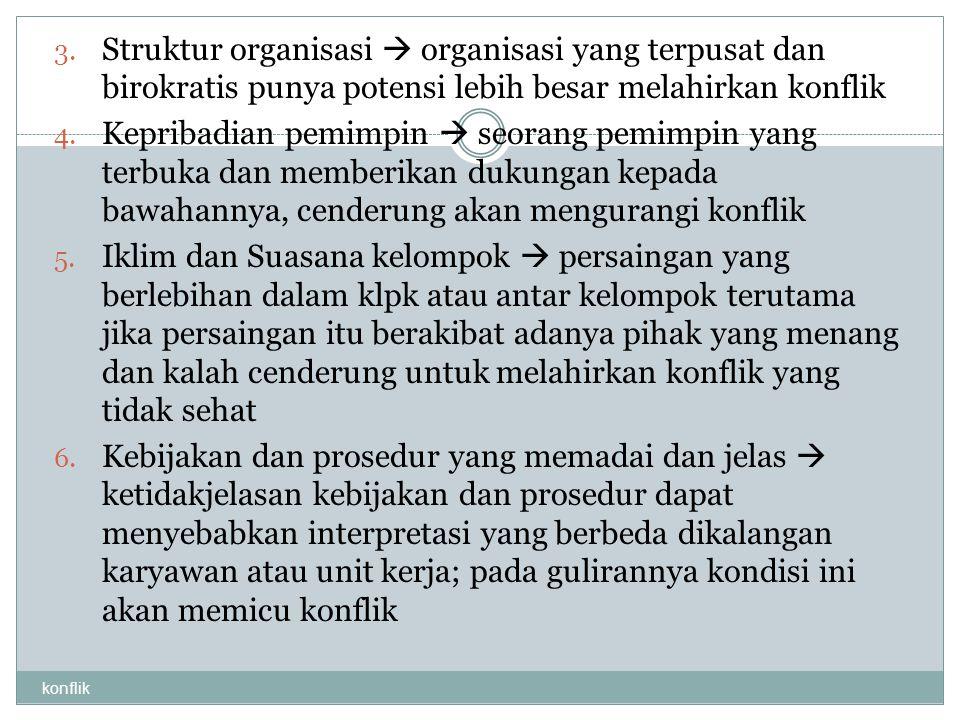 konflik 3. Struktur organisasi  organisasi yang terpusat dan birokratis punya potensi lebih besar melahirkan konflik 4. Kepribadian pemimpin  seoran