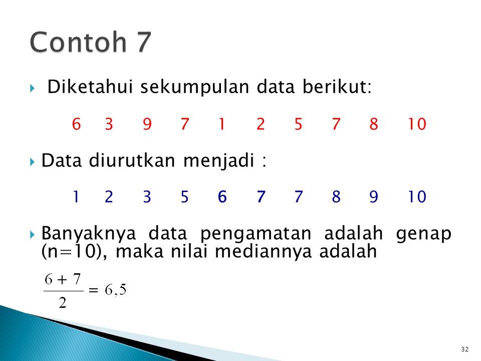  Diketahui sekumpulan data berikut: 63971257810  Data diurutkan menjadi : 12356778910  Banyaknya data pengamatan adalah genap (n=10), maka nilai me