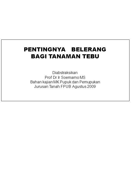 PENTINGNYA BELERANG BAGI TANAMAN TEBU Diabstraksikan Prof Dr Ir Soemarno MS Bahan kajian MK Pupuk dan Pemupukan Jurusan Tanah FPUB Agustus 2009