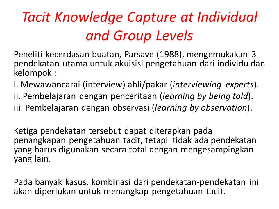Pengetahuan Prosedural Pengetahuan tentang bagaimana untuk: Melakukan hal-hal tertentu Membuat keputusan Melakukan diagnosa Memberikan saran  Lebih mengarah kepada how