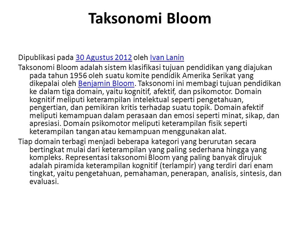 Taksonomi Bloom Dipublikasi pada 30 Agustus 2012 oleh Ivan Lanin30 Agustus 2012Ivan Lanin Taksonomi Bloom adalah sistem klasifikasi tujuan pendidikan