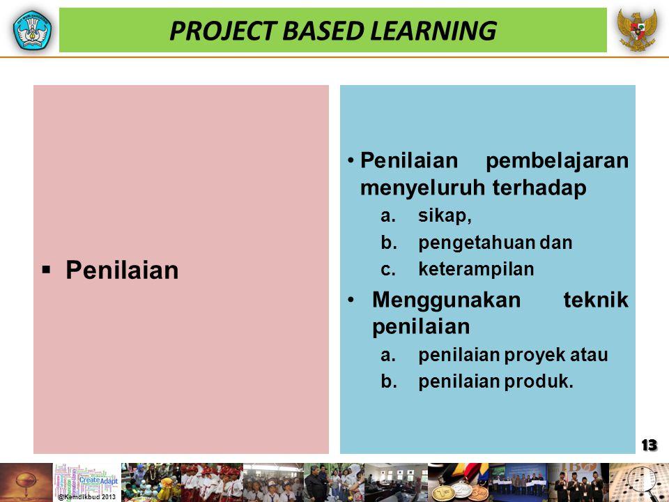 PROJECT BASED LEARNING  Penilaian Penilaian pembelajaran menyeluruh terhadap a.sikap, b.pengetahuan dan c.keterampilan Menggunakan teknik penilaian a