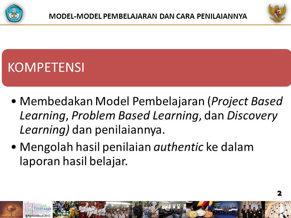 2 KOMPETENSI Membedakan Model Pembelajaran (Project Based Learning, Problem Based Learning, dan Discovery Learning) dan penilaiannya. Mengolah hasil p