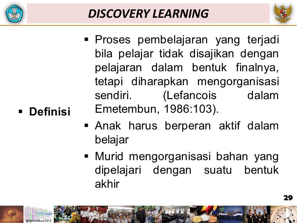 DISCOVERY LEARNING  Definisi  Proses pembelajaran yang terjadi bila pelajar tidak disajikan dengan pelajaran dalam bentuk finalnya, tetapi diharapkan mengorganisasi sendiri.