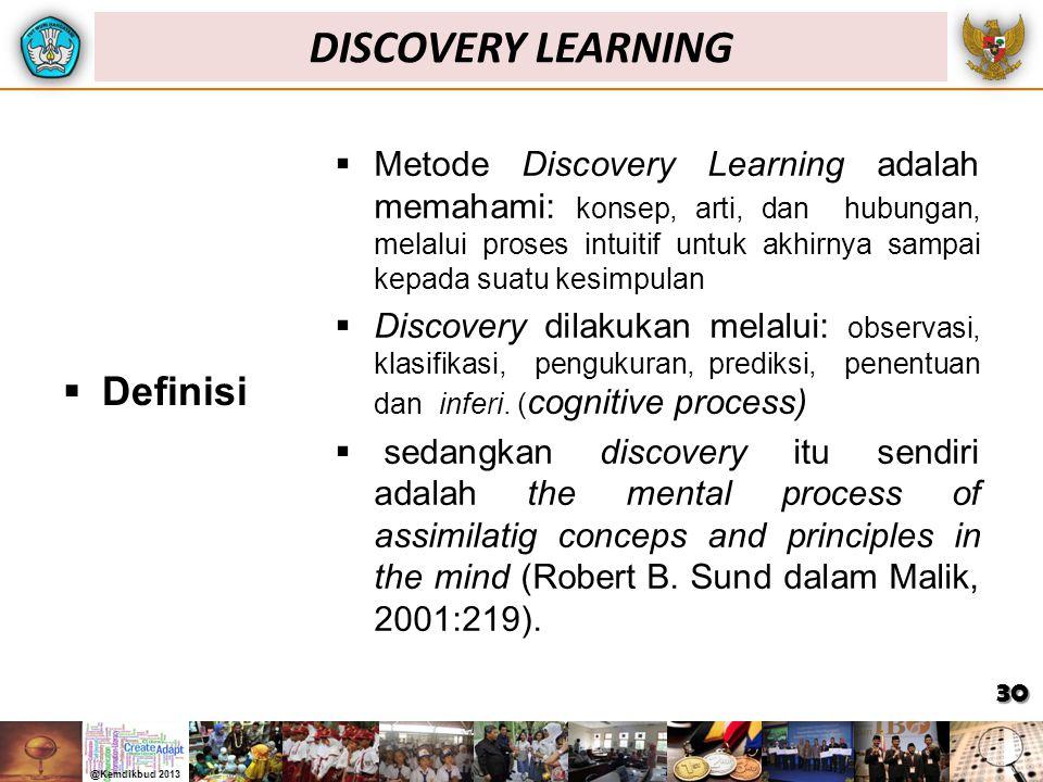  Definisi  Metode Discovery Learning adalah memahami: konsep, arti, dan hubungan, melalui proses intuitif untuk akhirnya sampai kepada suatu kesimpulan  Discovery dilakukan melalui: observasi, klasifikasi, pengukuran, prediksi, penentuan dan inferi.