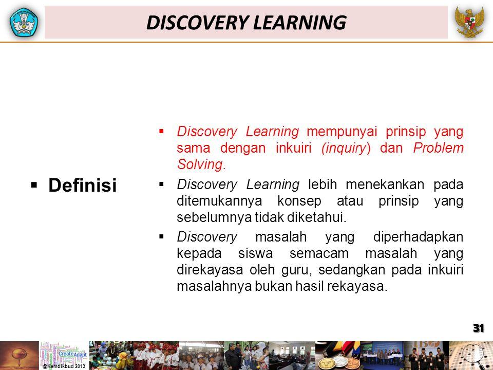  Definisi  Discovery Learning mempunyai prinsip yang sama dengan inkuiri (inquiry) dan Problem Solving.  Discovery Learning lebih menekankan pada d