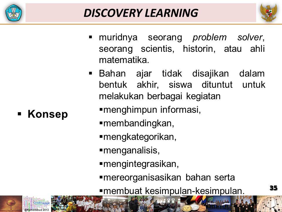  Konsep  muridnya seorang problem solver, seorang scientis, historin, atau ahli matematika.  Bahan ajar tidak disajikan dalam bentuk akhir, siswa d