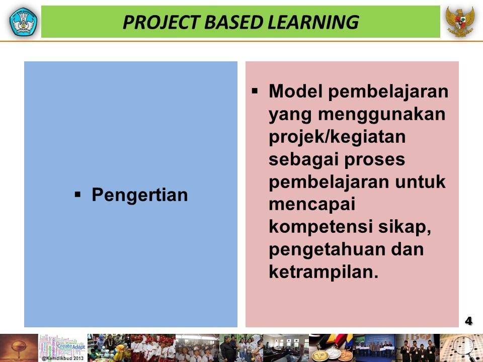 PROJECT BASED LEARNING  Pengertian  Model pembelajaran yang menggunakan projek/kegiatan sebagai proses pembelajaran untuk mencapai kompetensi sikap,