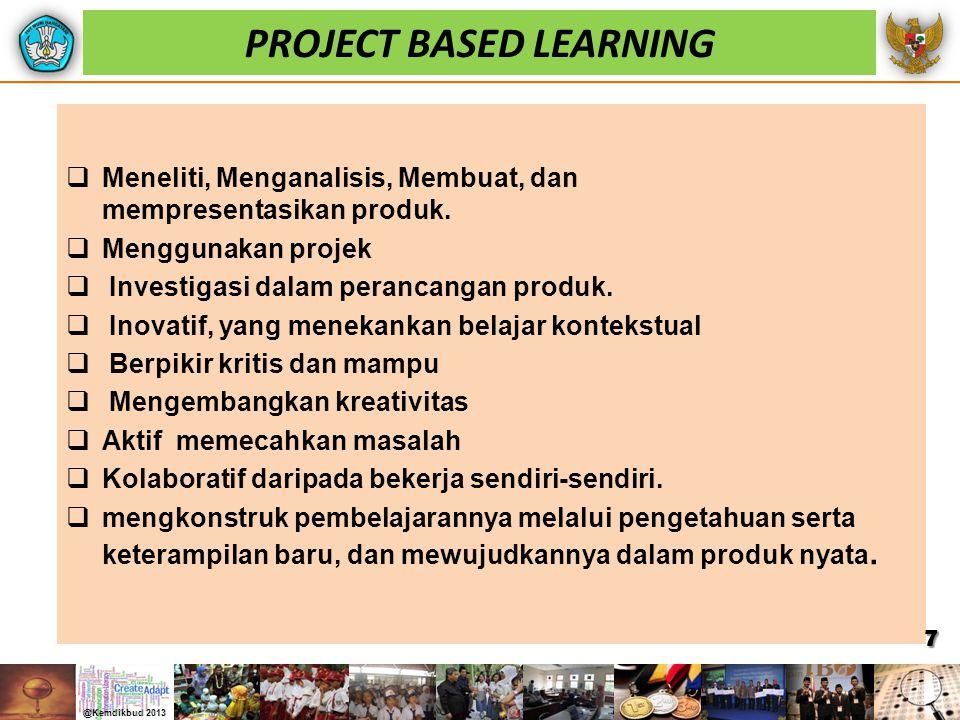  Meneliti, Menganalisis, Membuat, dan mempresentasikan produk.  Menggunakan projek  Investigasi dalam perancangan produk.  Inovatif, yang menekank