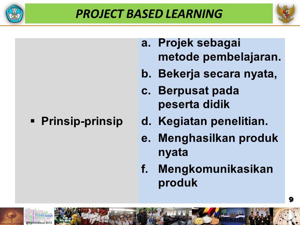  Prinsip-prinsip a.Projek sebagai metode pembelajaran. b.Bekerja secara nyata, c.Berpusat pada peserta didik d.Kegiatan penelitian. e.Menghasilkan pr