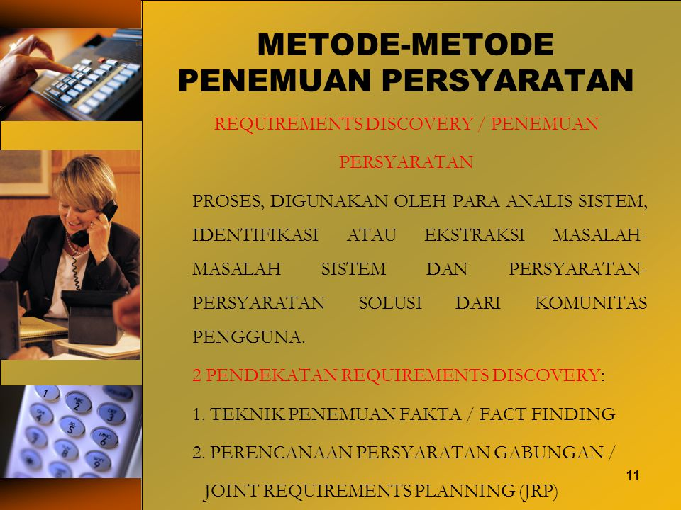 11 METODE-METODE PENEMUAN PERSYARATAN REQUIREMENTS DISCOVERY / PENEMUAN PERSYARATAN PROSES, DIGUNAKAN OLEH PARA ANALIS SISTEM, IDENTIFIKASI ATAU EKSTR