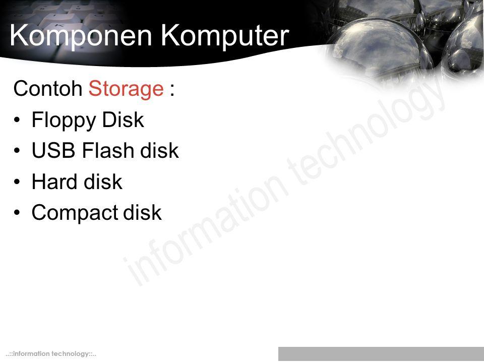 Komponen Komputer Contoh Storage : Floppy Disk USB Flash disk Hard disk Compact disk