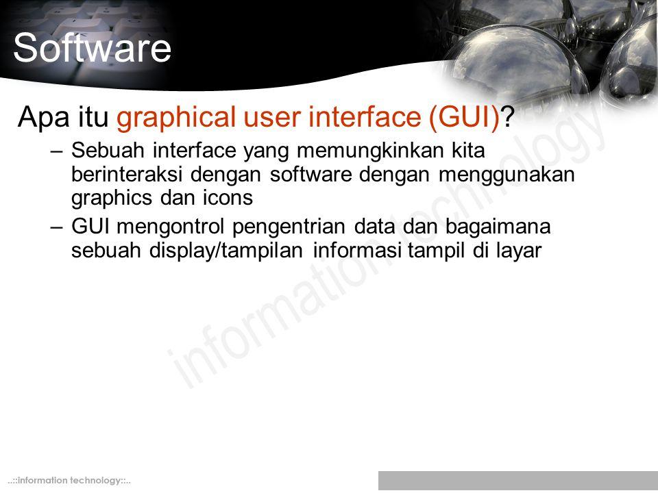 Software Apa itu graphical user interface (GUI)? –Sebuah interface yang memungkinkan kita berinteraksi dengan software dengan menggunakan graphics dan