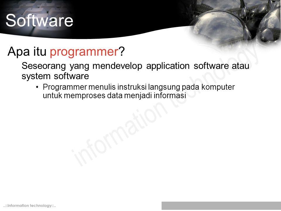 Software Apa itu programmer? Seseorang yang mendevelop application software atau system software Programmer menulis instruksi langsung pada komputer u