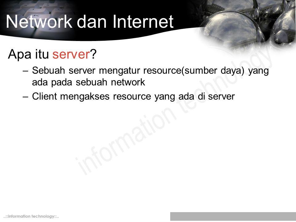 Network dan Internet Apa itu server? –Sebuah server mengatur resource(sumber daya) yang ada pada sebuah network –Client mengakses resource yang ada di