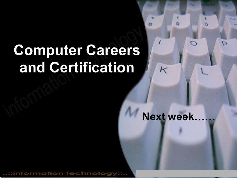 Computer Careers and Certification Next week……