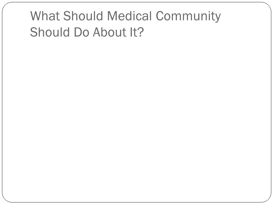 What Should Medical Community Should Do About It?