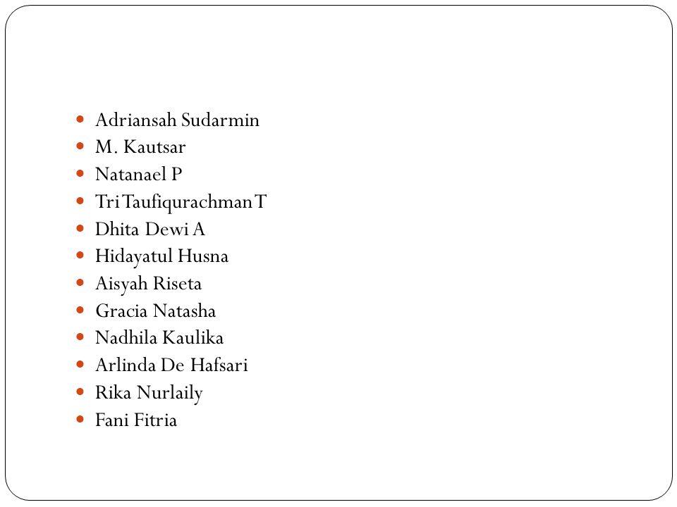 Adriansah Sudarmin M. Kautsar Natanael P Tri Taufiqurachman T Dhita Dewi A Hidayatul Husna Aisyah Riseta Gracia Natasha Nadhila Kaulika Arlinda De Haf
