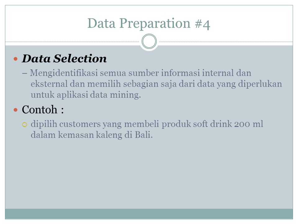 Data Preparation #4 Data Selection – Mengidentifikasi semua sumber informasi internal dan eksternal dan memilih sebagian saja dari data yang diperluka