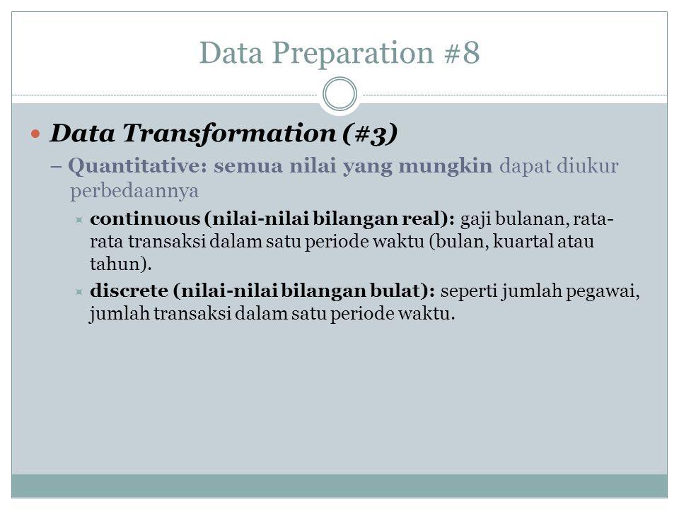 Data Preparation #8 Data Transformation (#3) – Quantitative: semua nilai yang mungkin dapat diukur perbedaannya  continuous (nilai-nilai bilangan rea