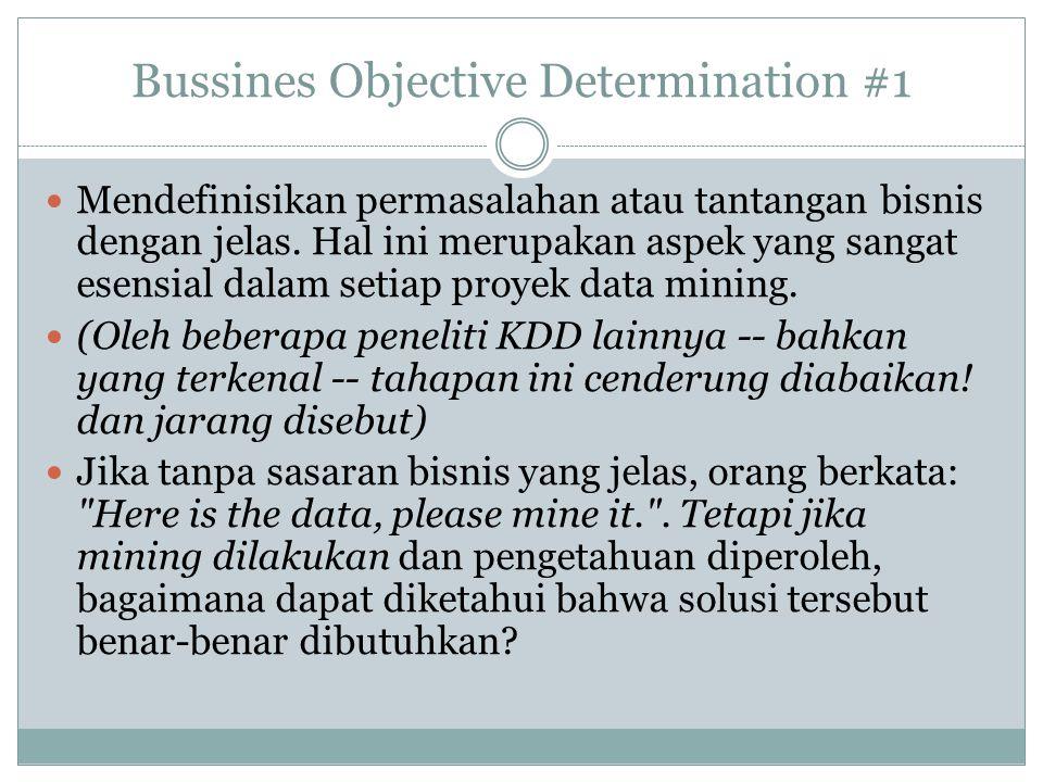 Bussines Objective Determination #2 Contoh sasaran bisnis: Mengembangkan suatu strategi marketing untuk mempertahankan loyalitas customer Bali terhadap produk soft drink dengan brand dan ukuran tertentu (200ml dalam kemasan kaleng) selama bulan Juni, Juli, Agustus yang akan datang.