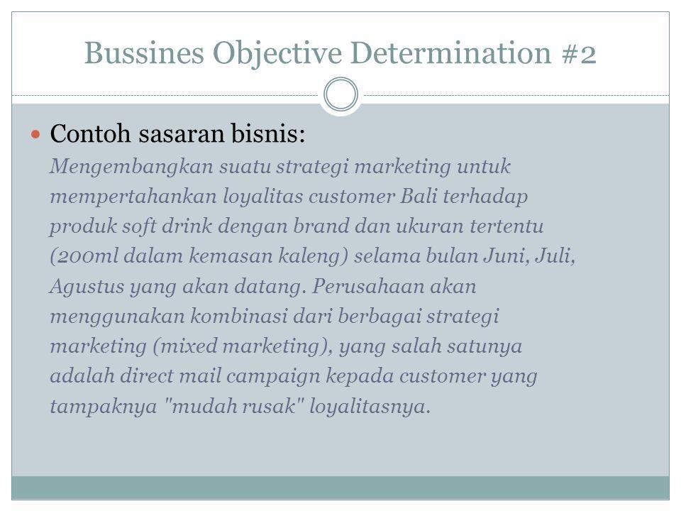 Bussines Objective Determination #2 Contoh sasaran bisnis: Mengembangkan suatu strategi marketing untuk mempertahankan loyalitas customer Bali terhada