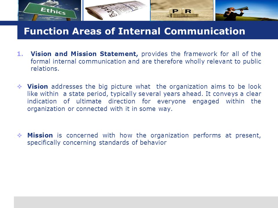 L o g o Function Areas of Internal Communication 1.Vision and Mission Statement, provides the framework for all of the formal internal communication a