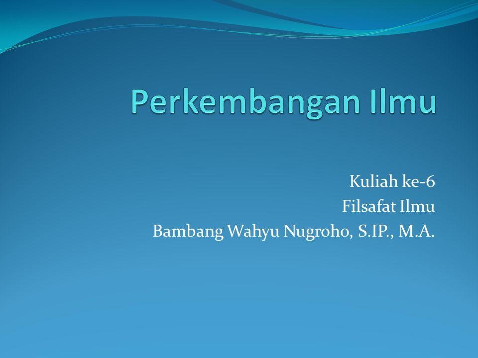 Kuliah ke-6 Filsafat Ilmu Bambang Wahyu Nugroho, S.IP., M.A.