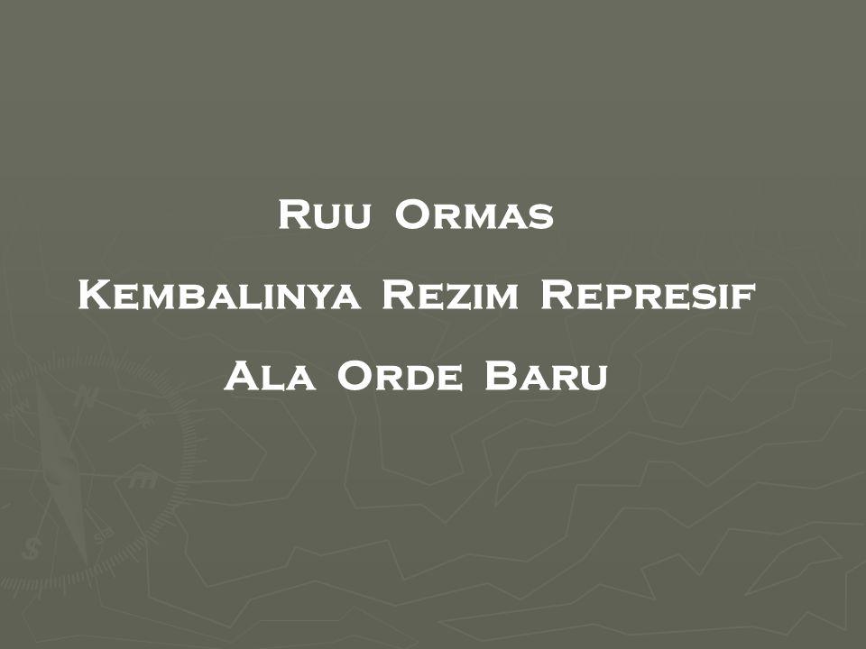 Ruu Ormas Kembalinya Rezim Represif Ala Orde Baru