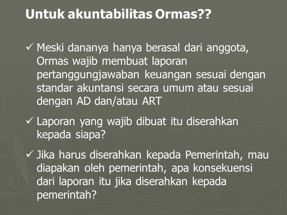 Untuk akuntabilitas Ormas?.