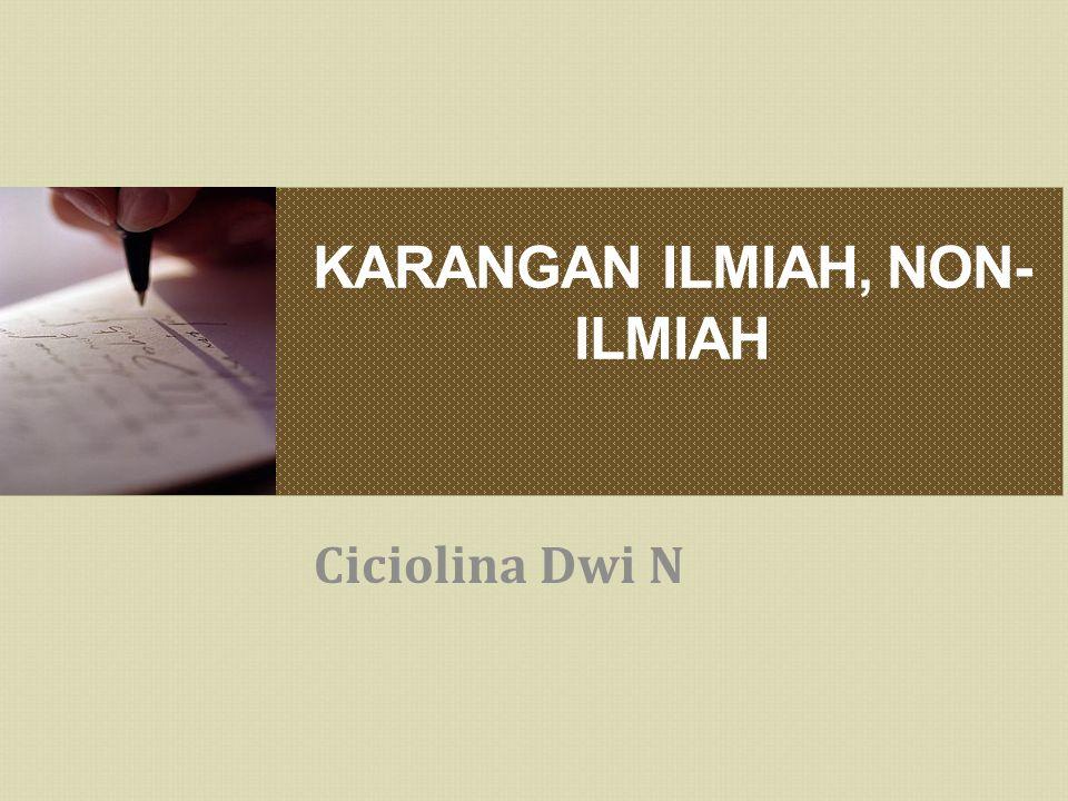 KARANGAN ILMIAH, NON- ILMIAH Ciciolina Dwi N