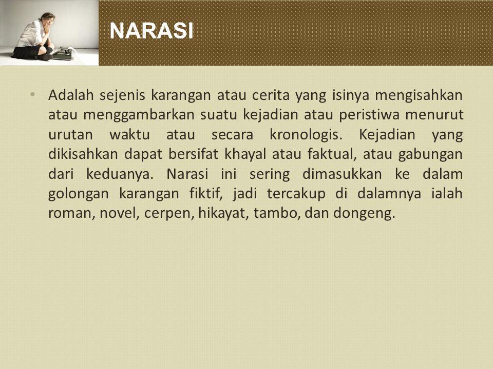 NARASI Adalah sejenis karangan atau cerita yang isinya mengisahkan atau menggambarkan suatu kejadian atau peristiwa menurut urutan waktu atau secara k
