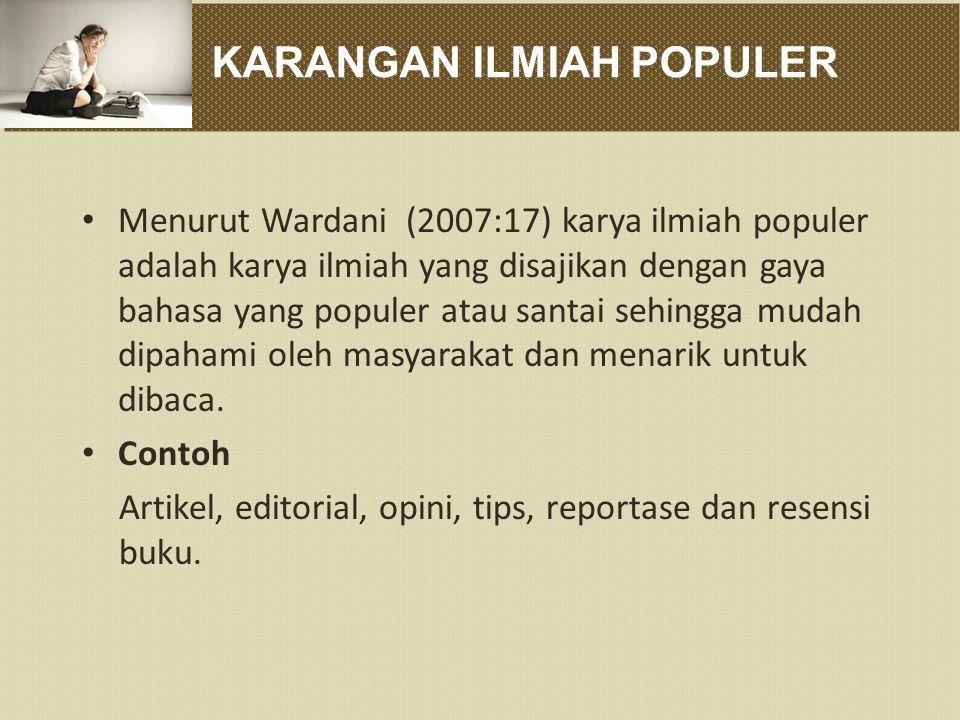 KARANGAN ILMIAH POPULER Menurut Wardani (2007:17) karya ilmiah populer adalah karya ilmiah yang disajikan dengan gaya bahasa yang populer atau santai