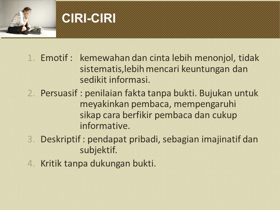 CIRI-CIRI 1.Emotif : kemewahan dan cinta lebih menonjol, tidak sistematis,lebih mencari keuntungan dan sedikit informasi. 2.Persuasif: penilaian fakta
