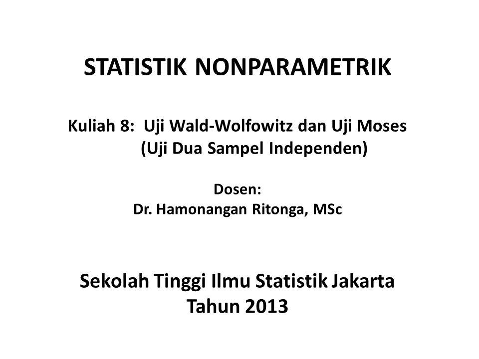 STATISTIK NONPARAMETRIK Kuliah 8: Uji Wald-Wolfowitz dan Uji Moses (Uji Dua Sampel Independen) Dosen: Dr.