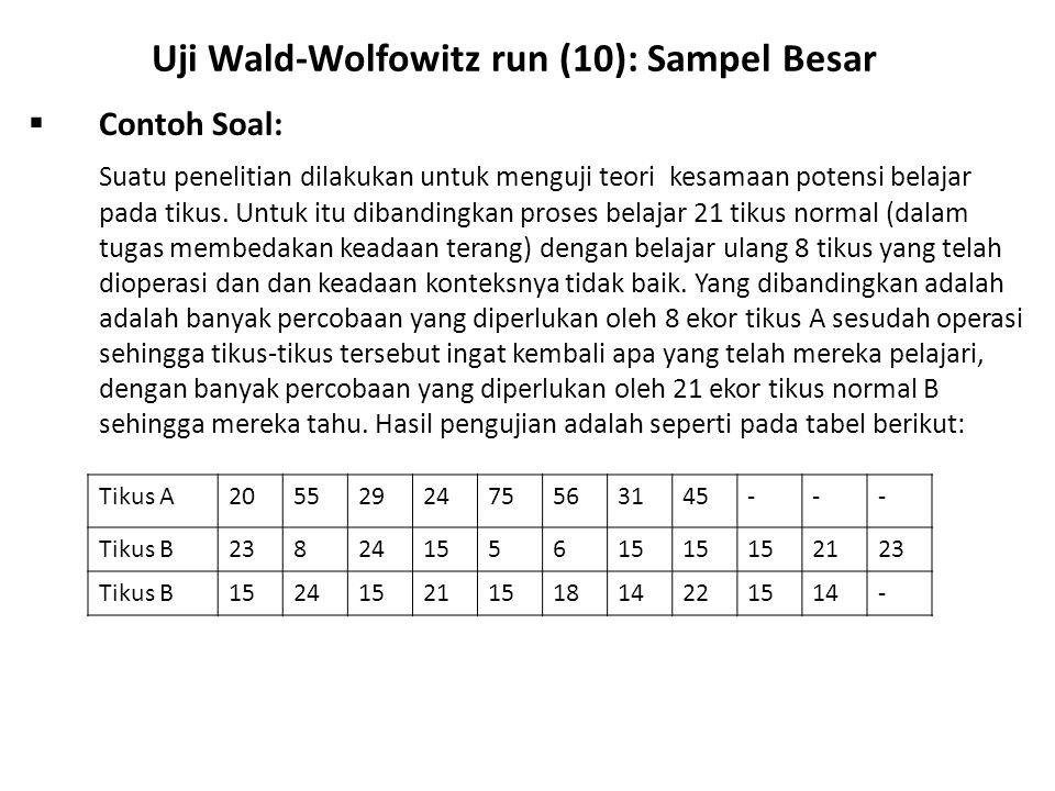 Uji Wald-Wolfowitz run (10): Sampel Besar  Contoh Soal: Suatu penelitian dilakukan untuk menguji teori kesamaan potensi belajar pada tikus.