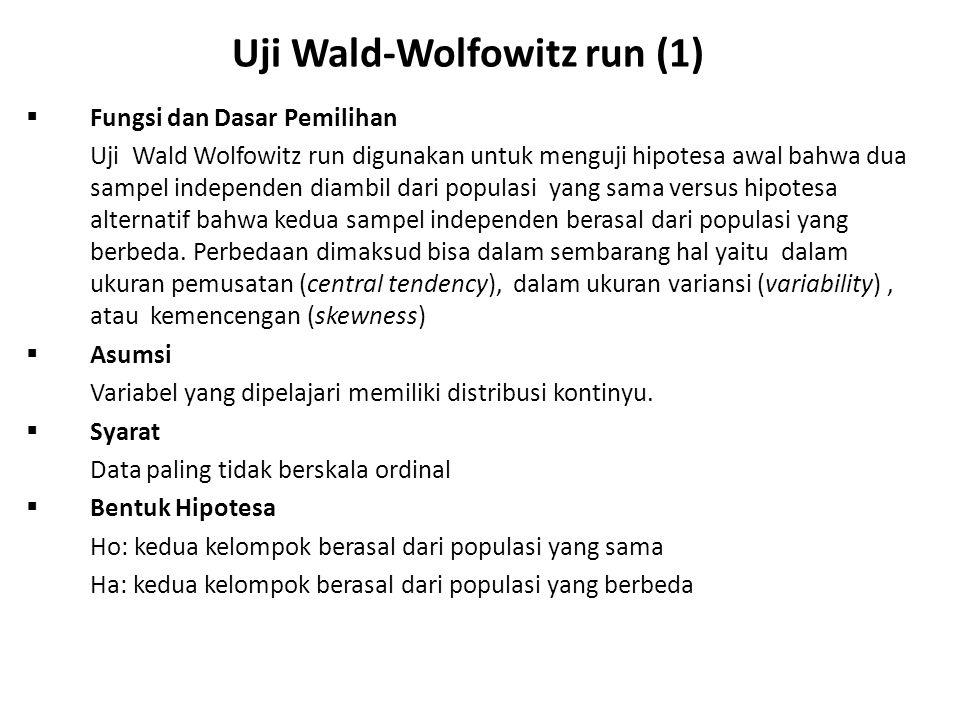 Uji Wald-Wolfowitz run (1)  Fungsi dan Dasar Pemilihan Uji Wald Wolfowitz run digunakan untuk menguji hipotesa awal bahwa dua sampel independen diambil dari populasi yang sama versus hipotesa alternatif bahwa kedua sampel independen berasal dari populasi yang berbeda.