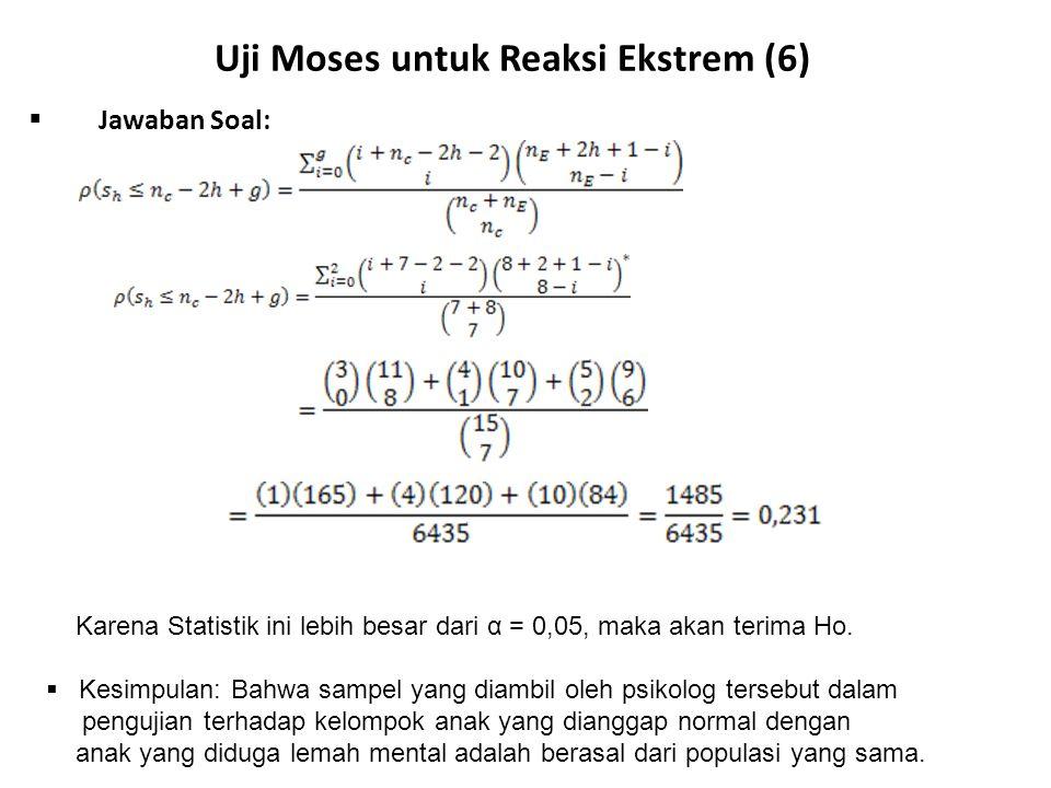 Uji Moses untuk Reaksi Ekstrem (6)  Jawaban Soal: Karena Statistik ini lebih besar dari α = 0,05, maka akan terima Ho.