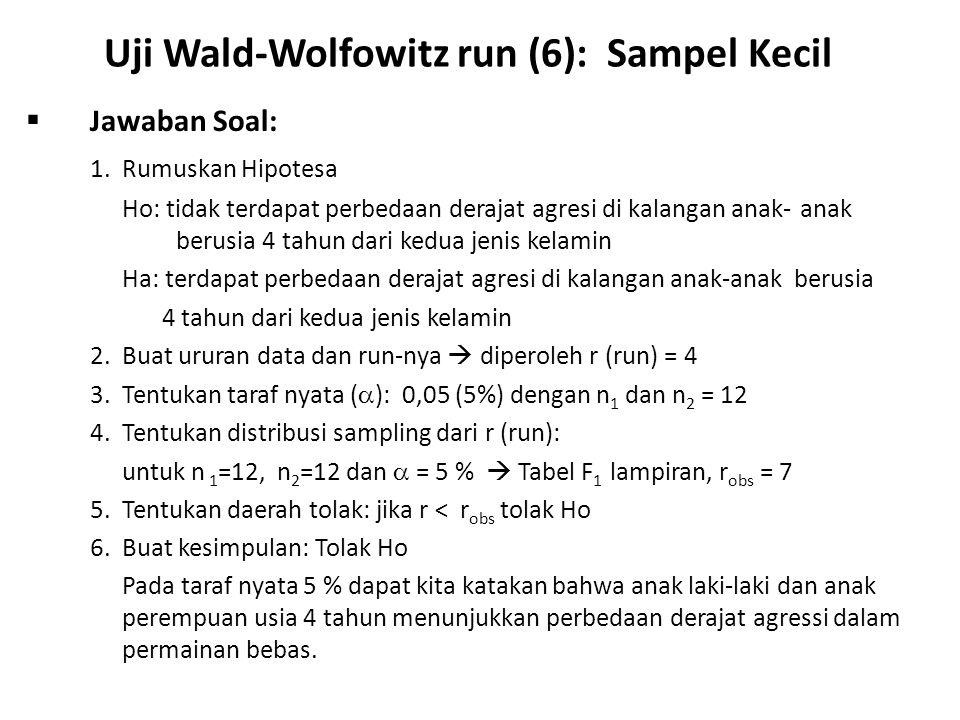 Uji Wald-Wolfowitz run (7): Sampel Kecil  Latihan Soal: Suatu penelitian dilakukan untuk mengetahui apakah ada perbedaan disiplin kerja antara fungsional dosen STIS dan fungsional wydiaiswara Pusdiklat BPS, yang didasarkan pada frekuensi keterlambatan masuk dan kecepatan pulang kantor pada bulan tertentu.