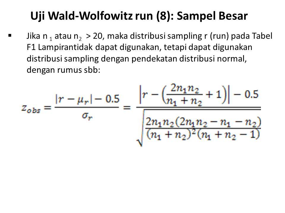 Uji Wald-Wolfowitz run (8): Sampel Besar  Jika n 1 atau n 2 > 20, maka distribusi sampling r (run) pada Tabel F1 Lampirantidak dapat digunakan, tetapi dapat digunakan distribusi sampling dengan pendekatan distribusi normal, dengan rumus sbb: