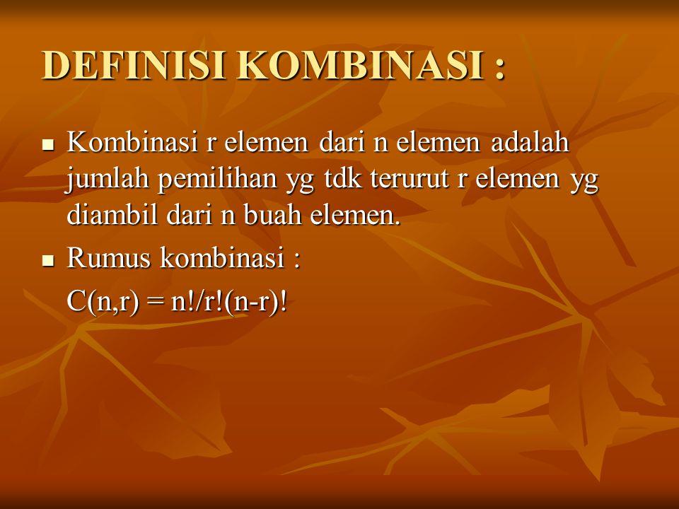 DEFINISI KOMBINASI : Kombinasi r elemen dari n elemen adalah jumlah pemilihan yg tdk terurut r elemen yg diambil dari n buah elemen. Kombinasi r eleme