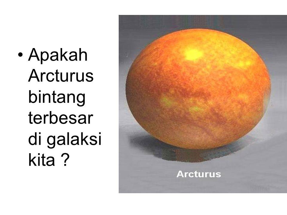 Apakah Arcturus bintang terbesar di galaksi kita