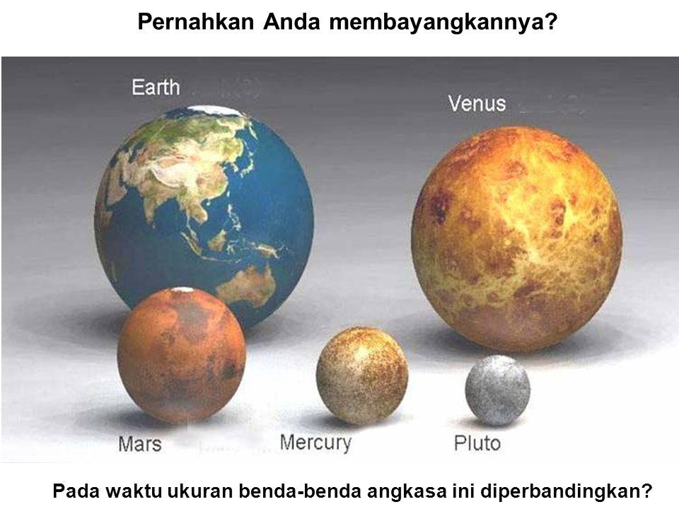 Pernahkan Anda membayangkannya Pada waktu ukuran benda-benda angkasa ini diperbandingkan