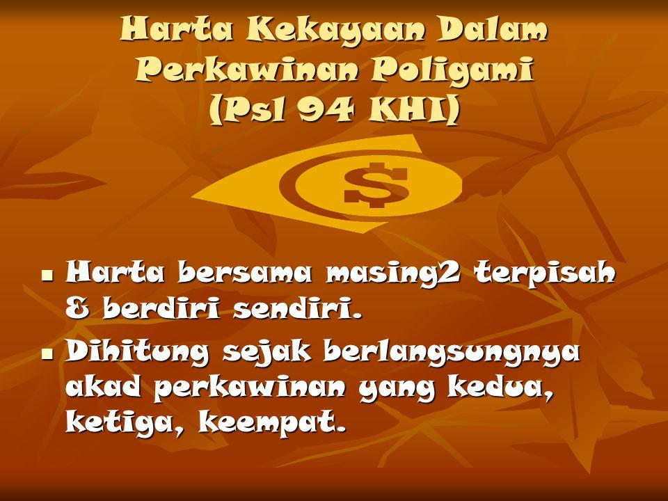 Harta Kekayaan Dalam Perkawinan Poligami (Psl 94 KHI) Harta bersama masing2 terpisah & berdiri sendiri. Harta bersama masing2 terpisah & berdiri sendi