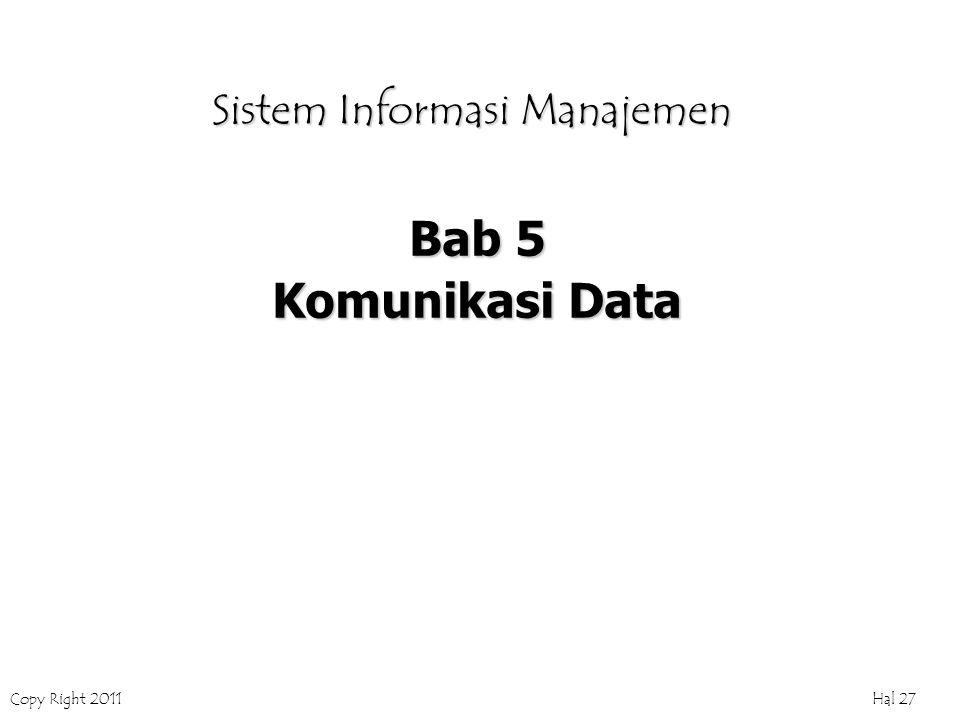 Copy Right 2011 Hal 27 Sistem Informasi Manajemen Bab 5 Komunikasi Data